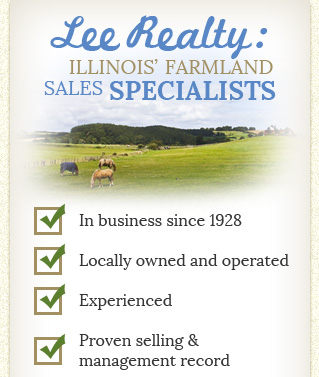 Lee Realty: ILLINOIS' FARMLAND SALES SPECIALISTS In business since 1928 Locally owned and operated Experienced Proven selling & management record
